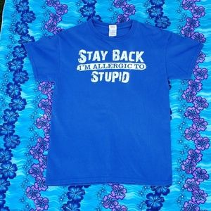 "♡""Stay Back I'm allergic to stupid"" T-shirt"